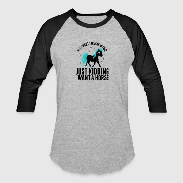 All I Want For May Horse - Baseball T-Shirt