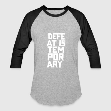 Defeat is Temporary - Baseball T-Shirt