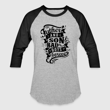 Father and Son Bad Boys - Baseball T-Shirt