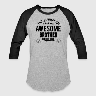 THIS IS WHAT AN AWESOME BROTHER LOOKS LIKE - Baseball T-Shirt