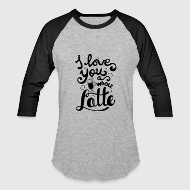 I love you latte - Baseball T-Shirt