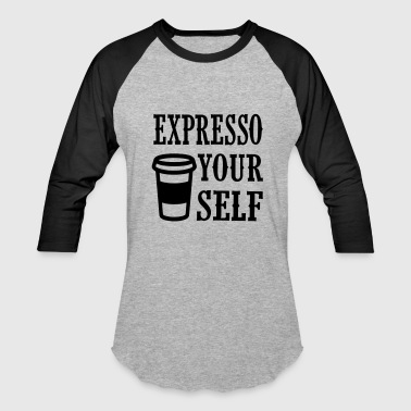 expresso your self - Baseball T-Shirt