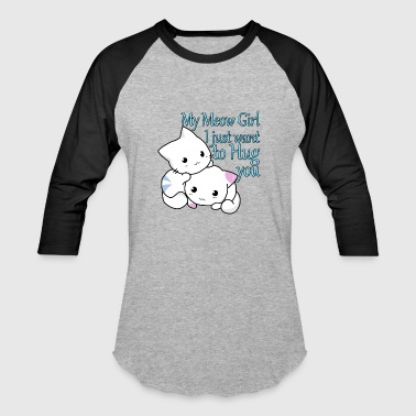 I-just-want-a-hug My Meow Girl, I Just Want to Hug You T-shirt - Baseball T-Shirt