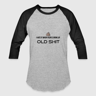 Bring up old shit - Baseball T-Shirt