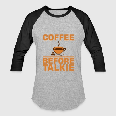 Coffee Before Talkie - Baseball T-Shirt