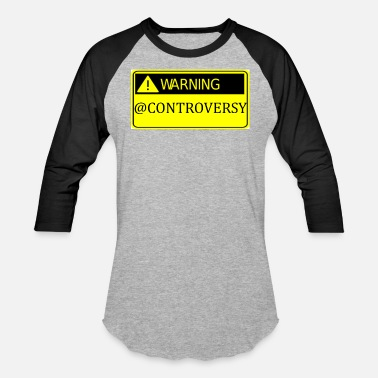Controversial WARNING CONTROVERSY - Baseball T-Shirt