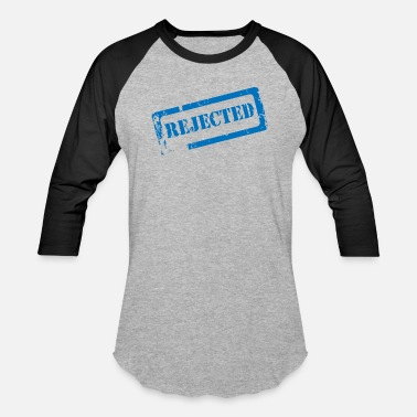 Rejected REJECTED - Baseball T-Shirt