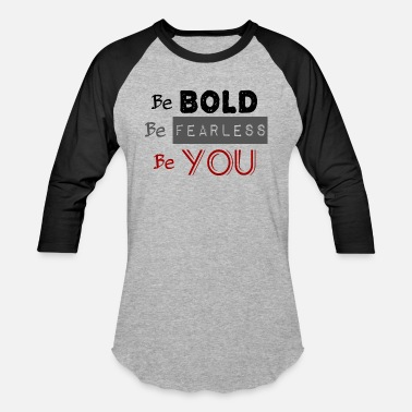 Bold And Fearless Be Bold Be Fearless Be YOU - Baseball T-Shirt