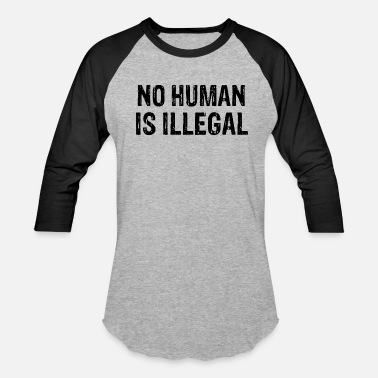 No Human Is Illegal Anti-Trump design - Baseball T-Shirt