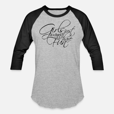 9099653a Girls Just Wanna Have Fun serif cool design logo girls just wanna have fun  s -. Unisex Baseball T-Shirt. serif ...