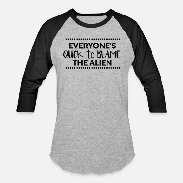 Alien Quote Everyone is quick to blame the alien - quote - Baseball T-Shirt