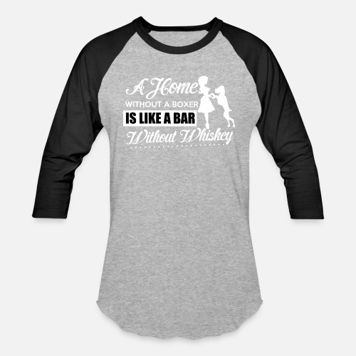 7bf1af727 A Home Without A Boxer Is Like A Bar T Shirt Unisex Baseball T-Shirt ...