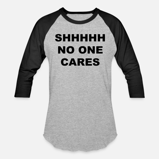 Humor T-Shirts - Shhhhh No One Cares - Unisex Baseball T-Shirt heather gray/black
