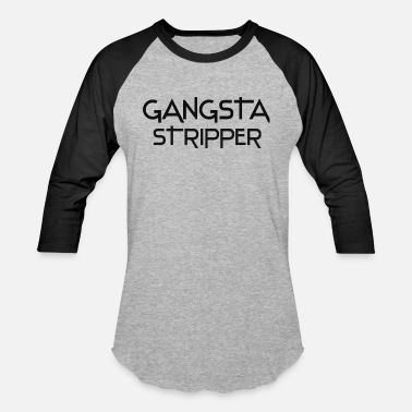 Gangsta Fitness Gangsta Stripper - Baseball T-Shirt