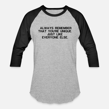 Funniest Phrases And Slogans ALWAYS REMEMBER THAT YOU RE UNIQUE JUST LIKE EVER - Baseball T-Shirt