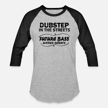 Dubstepgutter Dubstep In The Streets Future Bass Under Sheets - Baseball T-Shirt