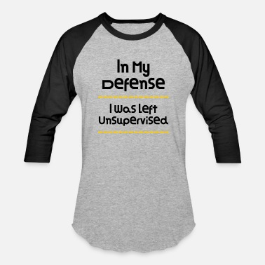 Wife In My Defense I Was Left Unsupervised Funny Design - Unisex Baseball T-Shirt
