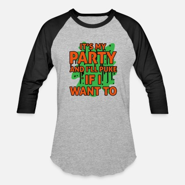 Puke Humor It's My Party And I'll Puke If I Want To Sarcastic - Baseball T-Shirt
