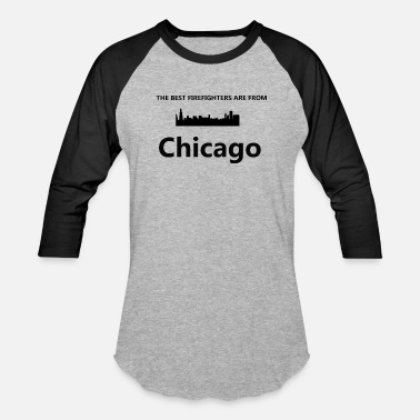 Chicago Best Firefighters Are From Chicago Funny Gift Tee - Unisex Baseball T-Shirt