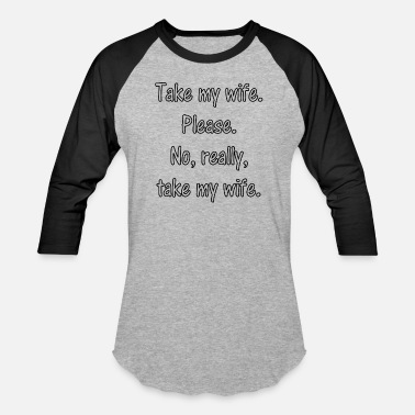 Pissed-off Take my wife - Baseball T-Shirt