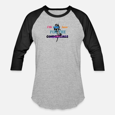 Television I'm just here for the commercials! - Baseball T-Shirt