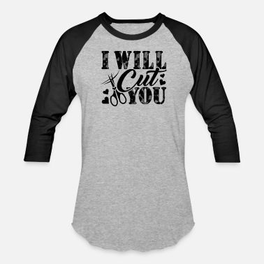 Cut You Cut Shirt - I Will Cut You T Shirt - Baseball T-Shirt