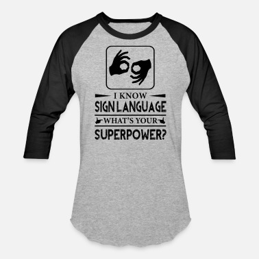 Sign Language I Know Sign Language Superpower Shirt - Unisex Baseball T-Shirt