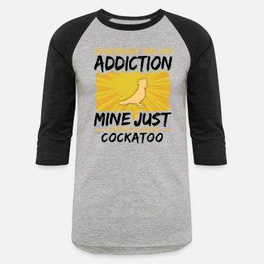 7c517042c8 Cockatoo Addiction Funny Farmer Animal Lover - Unisex Baseball T-Shirt