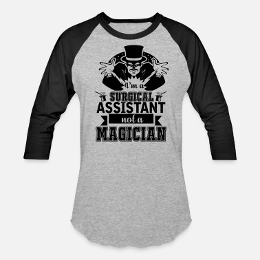 Surgical Assistant Surgical Assistant Not A Magician Shirt - Baseball T-Shirt