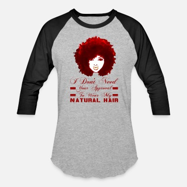 Hair I Don't Need Your Approval To Wear My Natural Hair - Baseball T-Shirt