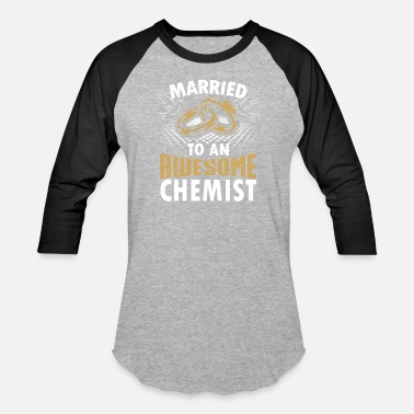 Marry Married To An Awesome Chemist - Unisex Baseball T-Shirt