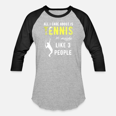 Sayings Tennis All I care about is tennis and maybe 3 people - Baseball T-Shirt