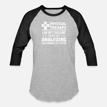 Physical Therapy Funny Physical Therapy Not Check Analyzing Abnormal Gai - Baseball T-Shirt