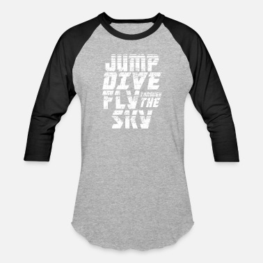 Jump Dive Fly Through The Sky Skydiving Jump Dive Fly Through the Sky - Unisex Baseball T-Shirt