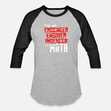 Math Fun I'm An Engineer - I'm Good With Math - Baseball T-Shirt