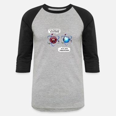 e931d81de I've Lost an Electron Are you Positive? - Unisex Baseball T