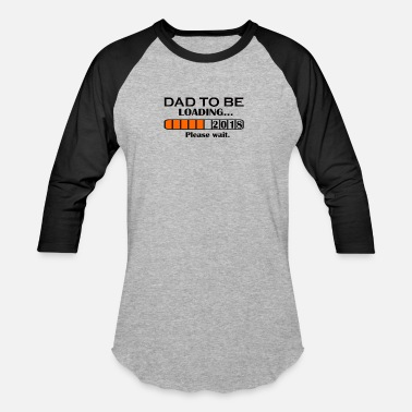 Dad Loading 2018 Dad to be Loading… 2018 Please Wait. - Baseball T-Shirt