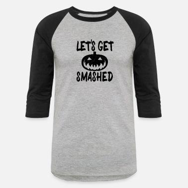 203fdff2a Lets Get Smashed Funny Halloween Sayings - Unisex Baseball T-Shirt