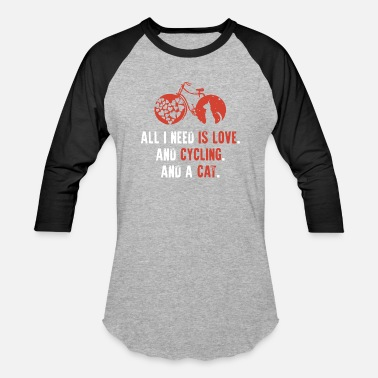 5070a556460d All i need is love and cycling and a cat - Unisex Baseball T-Shirt