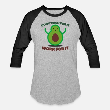 funny saying avocado don't wish for it work for it - Baseball T-Shirt