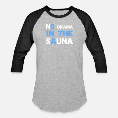 No drama in the sauna - Unisex Baseball T-Shirt