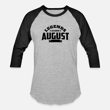 Legends Are Born In August Legends Are Born in August | August Birthday - Baseball T-Shirt