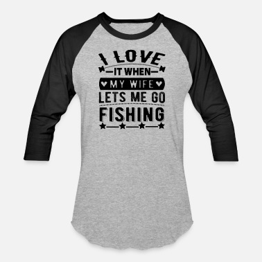 I Love Fishing With My Man i love it when my wife lets me go fishing white - Baseball T-Shirt