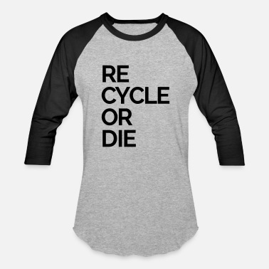 Recycle recycle or die nature rubbish trash - Unisex Baseball T-Shirt