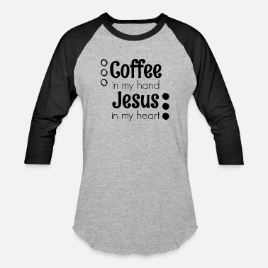 Sacred Heart Jesus Coffee In My Hand, Jesus In My Heart - Baseball T-Shirt