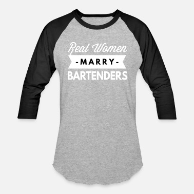 Bars Marry Real women marry Bartenders - Baseball T-Shirt