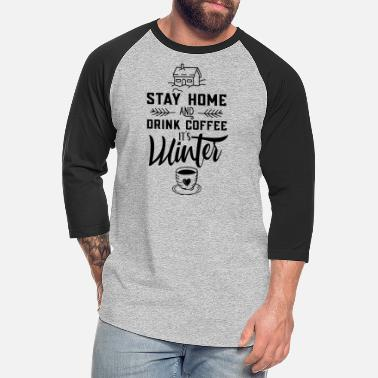 Hibernation Stay Home And Drink Coffee It's Winter - Unisex Baseball T-Shirt