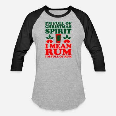 Spirit Im Full Of Christmas Spirit I Mean Rum - Unisex Baseball T-Shirt