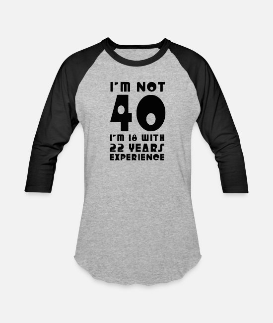 Movie T-Shirts - Im Not 40 Im 18 With 22 Years Experience - Unisex Baseball T-Shirt heather gray/black