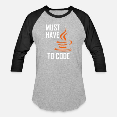 Code Must Have Java To Code - Unisex Baseball T-Shirt